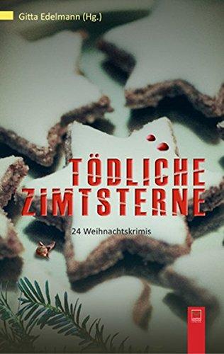 Tödliche Zimtsterne: 24 Weihnachtskrimis aus Bonn und dem Rhein-Sieg-Kreis